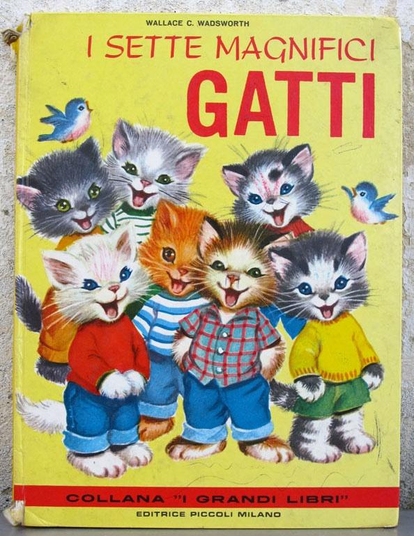 Wallace C. Wadsworth - I sette magnifici gatti - illustrazioni di Elizabeth Webbe - Editrice Piccoli Milano - 1965