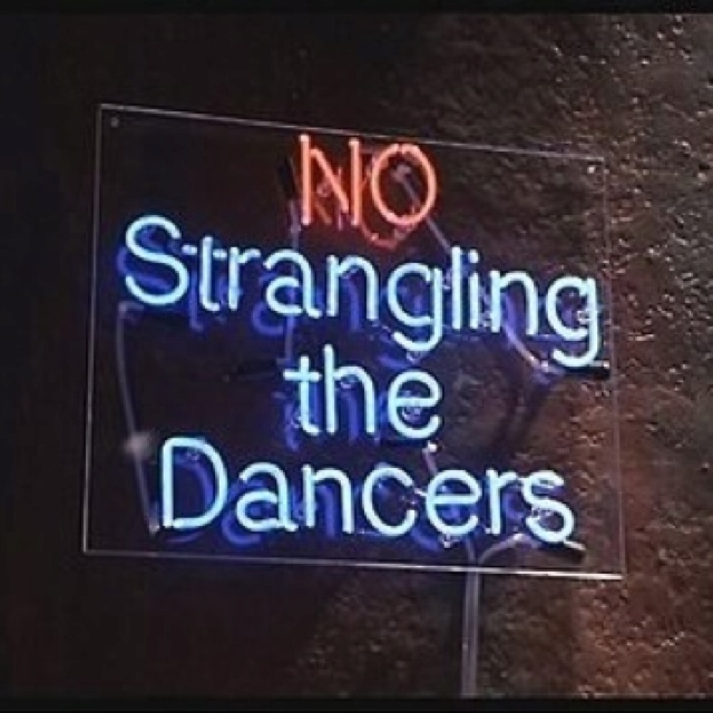 No strangling the dancers ~ That they needed a sign in the first place...  and then decided, it should be a neon sign at that? Yowza.