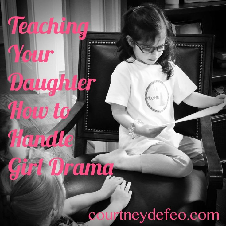 Teaching Your Daughter how to Handle Girl Drama www.courtneydefeo.com