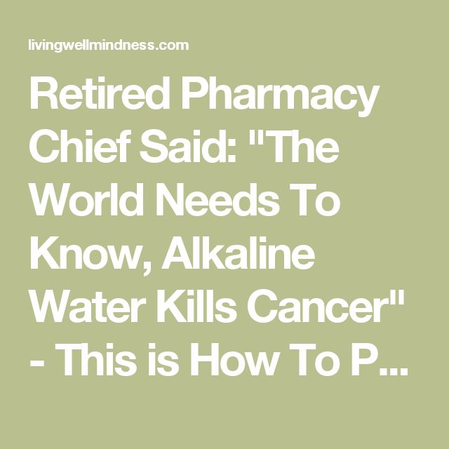 """Retired Pharmacy Chief Said: """"The World Needs To Know, Alkaline Water Kills Cancer"""" - This is How To Prepare It! - Living Wellmindness"""
