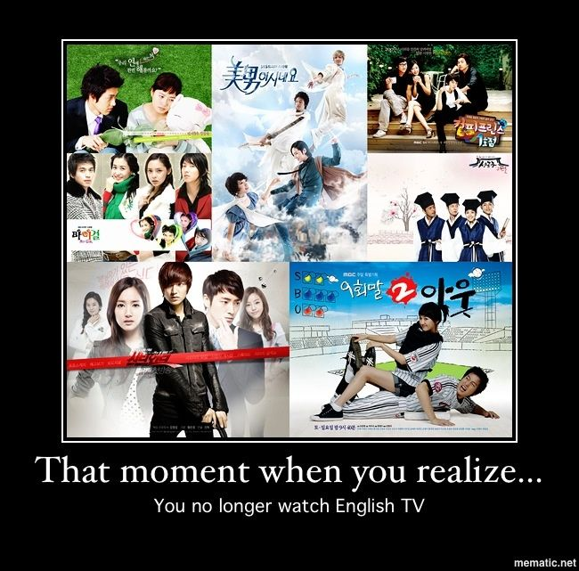 It was strange when I realized it, but now I can deal with it. ^.^ Oh wait...not really. I have no life.   Thank you korean dramas! *applaud*