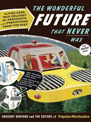 The future that never was.: Atoms Age, Flying Cars, Mail Delivery, Comic Books, Books Worth, Popular Mechanical, Popular Mechanics, Wonder Future, Gregory Benford