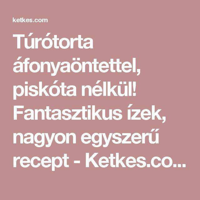 Túrótorta áfonyaöntettel, piskóta nélkül! Fantasztikus ízek, nagyon egyszerű recept - Ketkes.com