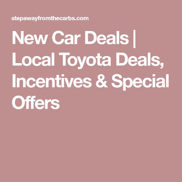 New Car Deals | Local Toyota Deals, Incentives & Special Offers