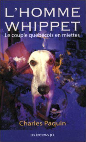 L'homme Whippet: Le couple québécois en miettes: Amazon.ca: Charles Paquin…
