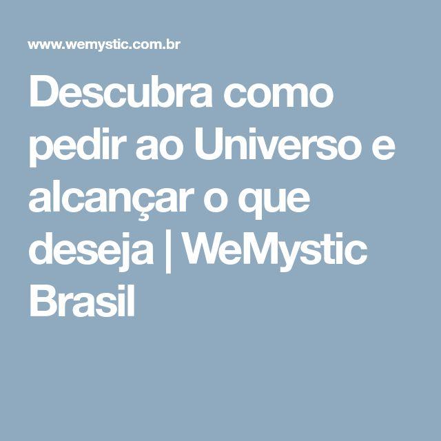 Descubra como pedir ao Universo e alcançar o que deseja | WeMystic Brasil