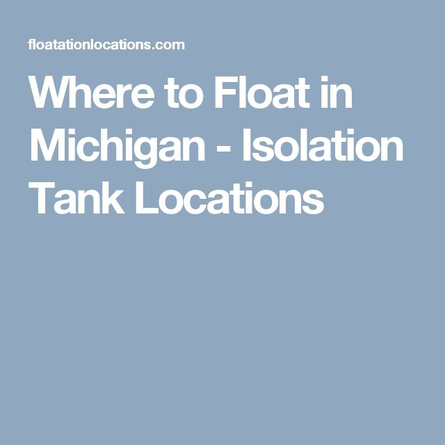 Where to Float in Michigan - Isolation Tank Locations