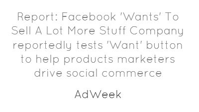 Report: Facebook 'Wants' To Sell A Lot More Stuff Company...: Quote