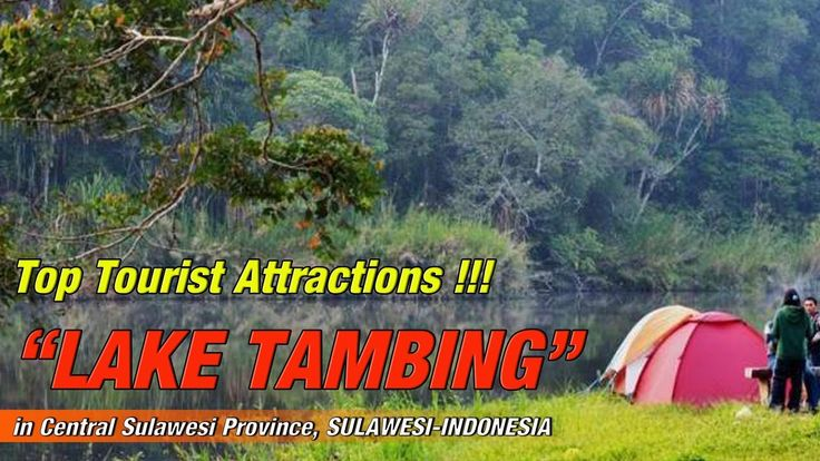 LAKE TAMBING! Top Tourist Attractions !!! in Central Sulawesi Province, ...