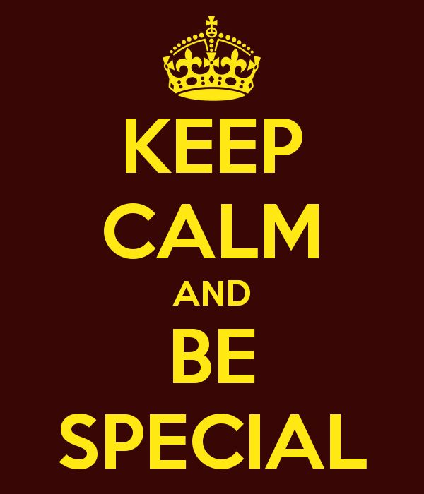 KEEP CALM AND BE SPECIAL