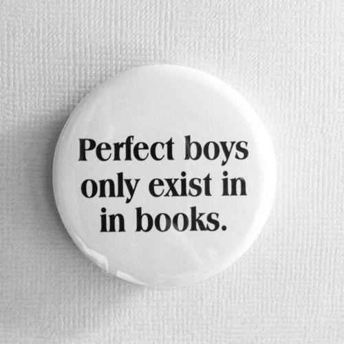Les garçons parfaits n'existent que dans les livres.