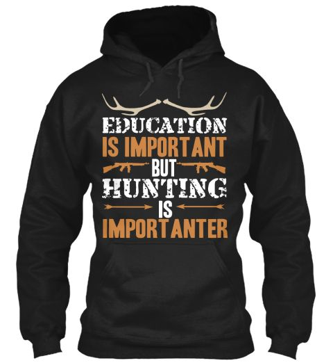 Education Is Important But Hunting Is Importanter Black Sweatshirt .happy birthday shirt,birthday shirt,birthday shirts for girls, funny birthday shirts, 16th birthday t shirts, 60th birthday,birthday princess shirt,queens are born in #January #February #March #April #May #June #July #August #September #October #November #December #born #birthday #princes #kings #legendsarebornin #sassy Birthday Tee store: https://teespring.com/stores/birthday-tee-shirts