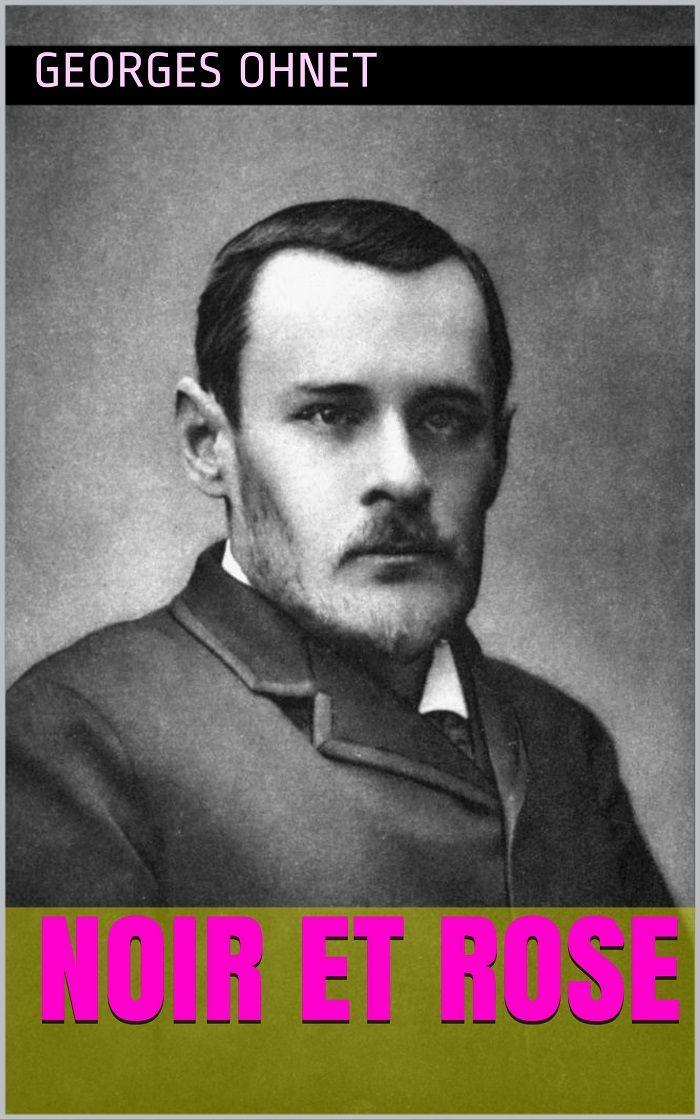 Noir et Rose est un roman du romancier et auteur dramatique français Georges Ohnet (1848 – 1918).