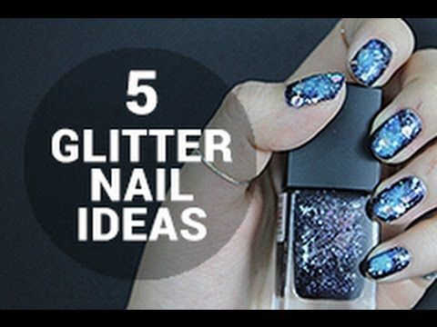 [Self Nail Art] 5 Ideas For Pretty Glitter Nails - YouTube