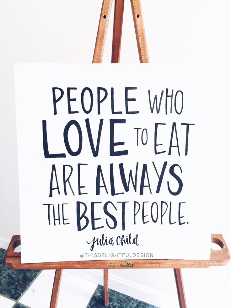 People who love to eat are always the best people.   Julia Child   Food   Motivation   Sign   Quote   Home Decor   Custom Hand Lettering   Modern Calligraphy    This Delightful Design by Katie Clark   katieclarkk.com