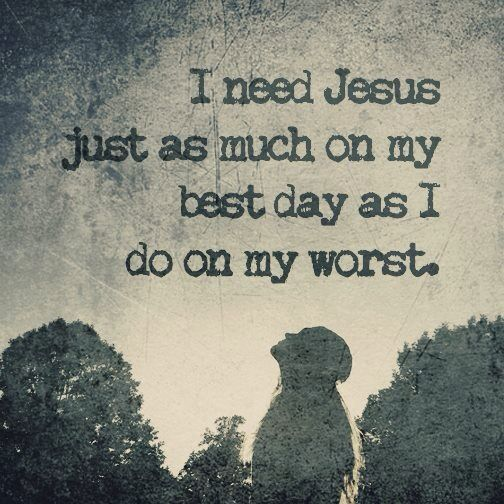 It's often forgotten. We need Jesus every moment of every day not just in times of crisis.