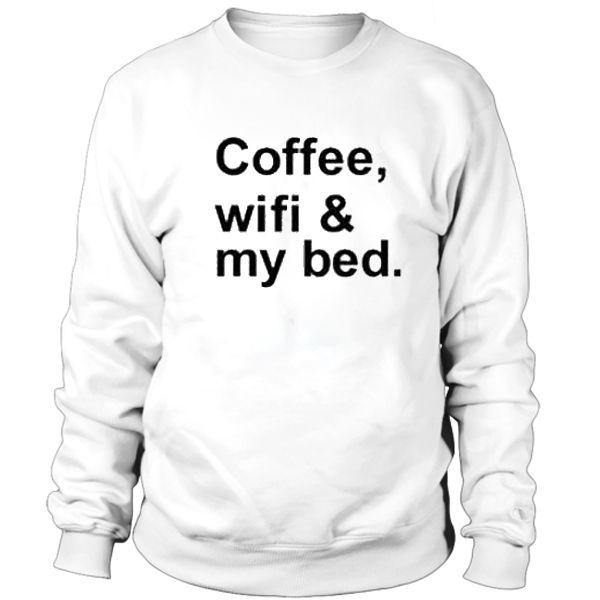 Coffee, Wifi & My bed Sweatshirt