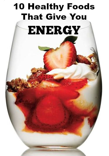 10 Healthy Foods that Give You ENERGY. Excellent list!