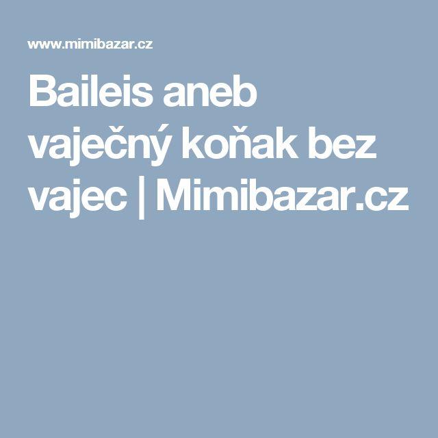 Baileis aneb vaječný koňak bez vajec | Mimibazar.cz