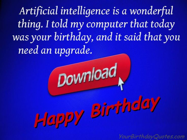 Happy Birthday wishes from your computer... oh yeah!