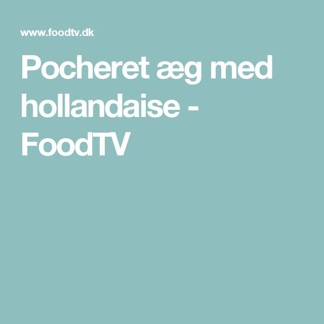 Pocheret æg med hollandaise - FoodTV