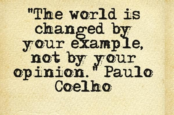 """your example ..."" -Paulo Coelho For my son, aka ""The Nashville Shirt Co."" and what he Does for others"
