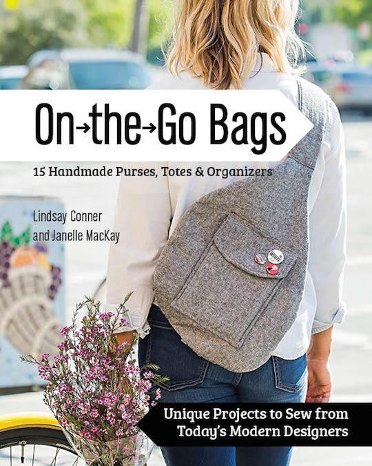 On the Go Bags—15 Handmade Purses, Totes & Organizers by Lindsay Conner and Janelle MacKay