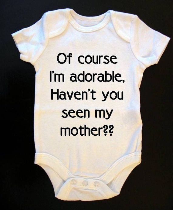 Adorable! --- Of Course I'm adorable Have You Seen My Mother Onesie by SaucyToT, $14.00