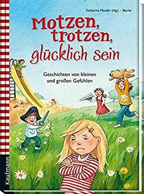 Motzen, trotzen, glücklich sein: Geschichten von kleinen und großen Gefühlen Vorlesebuch: Emotionen: Amazon.de: Katharina Mauder, Bjarke (Illustr.): Bücher