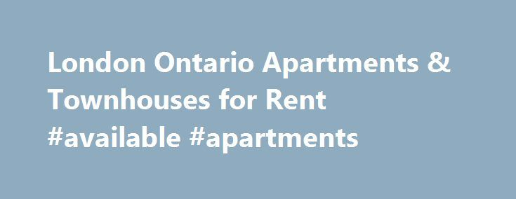 London Ontario Apartments & Townhouses for Rent #available #apartments http://apartment.remmont.com/london-ontario-apartments-townhouses-for-rent-available-apartments/  #apartments to rent in london # London Apartments For Rent About Renting an Apartment in London, Ontario London (known as the forest city) is recognized, year after year, for its outstanding quality of living, its culture and diversity and its economic growth and prosperity. For rental options, renters can choose from a…