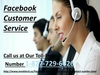 Get experts tips on Facebook via Facebook Customer Service 1-877-350-8878 Wanna get tips from the experts to secure your Facebook account? Just dial our toll-free number 1-877-350-8878 and obtain our Facebook Customer Service. Here, our technicians will provide you the easy steps to secure your Facebook account in an easy manner. Click on this link http://www.monktech.net/facebook-customer-support-phone-number.html for more information.