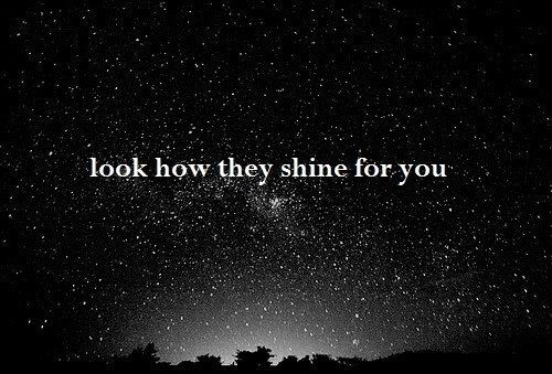 i love the way the stars shine for you.: Coldplay Yellow, Inspiration, Coldplay Quotes, Favorite Songs, Wisdom, Coldplay Lyrics, Quotes Lyr, Stars Shinee, Beautiful Quotes