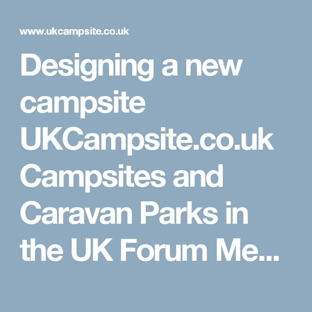 Designing a new campsite UKCampsite.co.uk Campsites and Caravan Parks in the UK Forum Messages