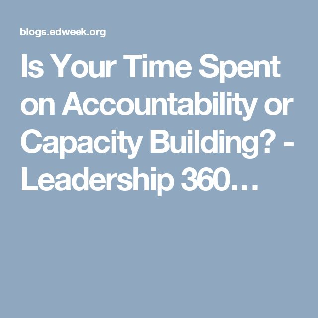 Is Your Time Spent on Accountability or Capacity Building? - Leadership 360…