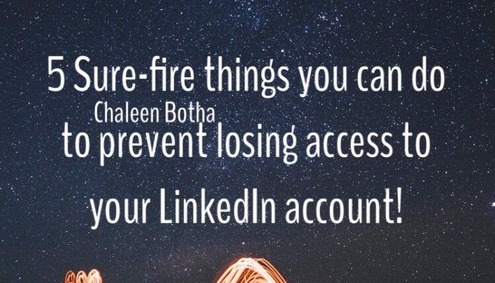 5 Sure-fire things you can do to prevent losing access to your LinkedIn account! | LinkedIn