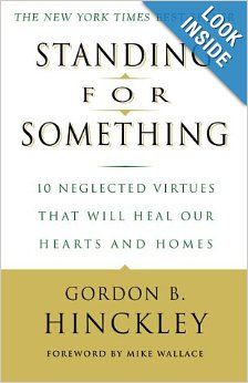 FOR JOE. Standing for Something: 10 Neglected Virtues That Will Heal Our Hearts and Homes: Gordon B. Hinckley: 9780609807255: Amazon.com: Books