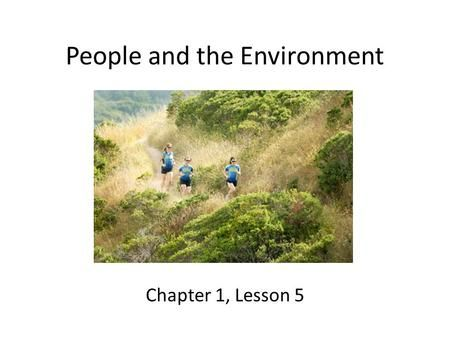 People and the Environment Chapter 1, Lesson 5. Lesson Objectives Explain how physical features affect human settlement patterns. Describe ways that people.