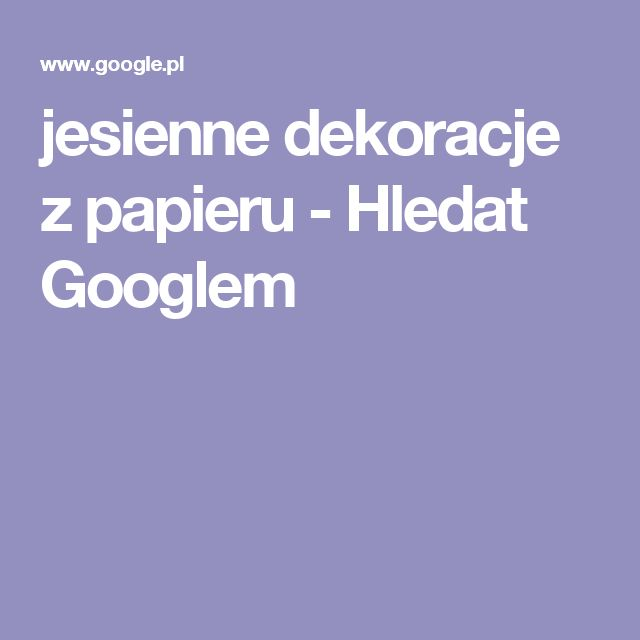 jesienne dekoracje z papieru - Hledat Googlem