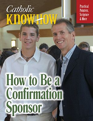 Catholic Know-How: Confirmation Sponsor      Author: Janet Schaeffler, O.P.