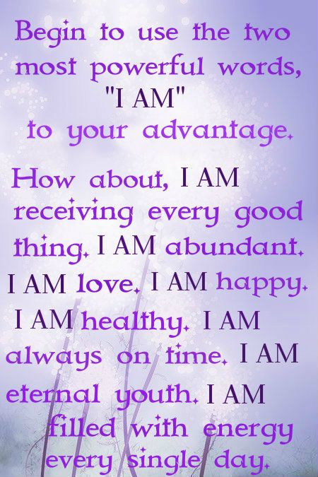 """Begin to use the two most powerful words, ""I AM""...The Laws of Attraction"