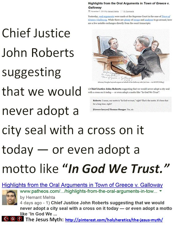 """Godless Court - Peddling the Greatest Fraud - Propagating Idolatry:  Chief Justice John Roberts suggesting that we would never adopt a city seal with a cross on it today — or even adopt a motto like In God We Trust.    > > > """"The Christian god is a being of terrific character - cruel, vindictive, capricious, and unjust."""" ... Thomas Jefferson.  > > > Click image!"""
