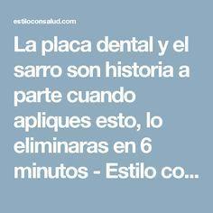 La placa dental y el sarro son historia a parte cuando apliques esto, lo eliminaras en 6 minutos - Estilo con Salud