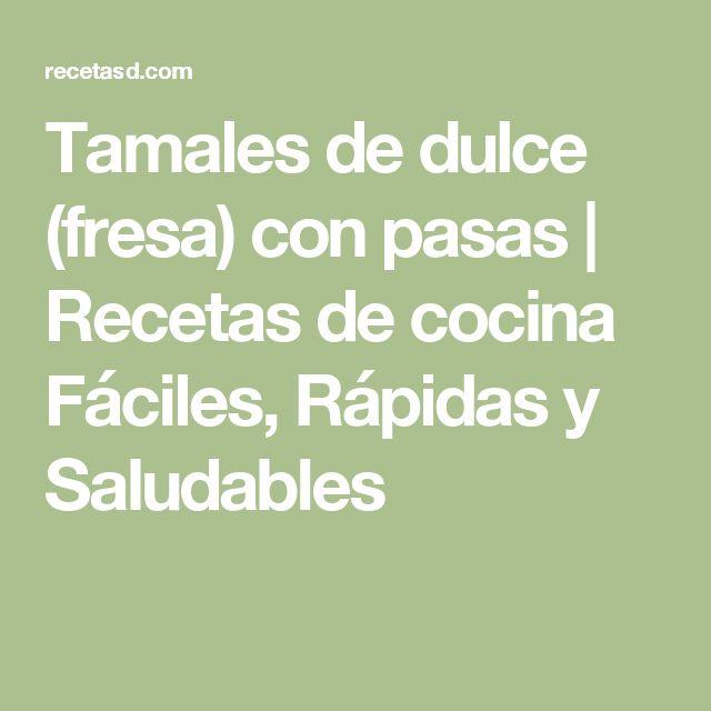 Tamales de dulce (fresa) con pasas | Recetas de cocina Fáciles, Rápidas y Saludables