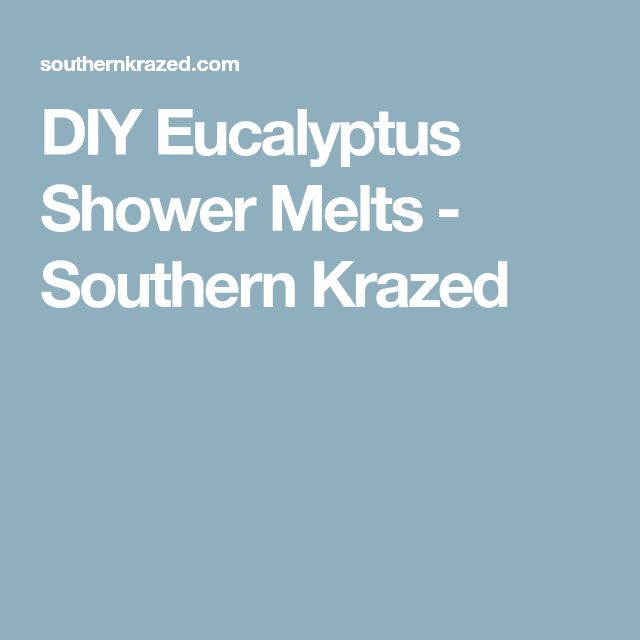 DIY Eucalyptus Shower Melts - Southern Krazed