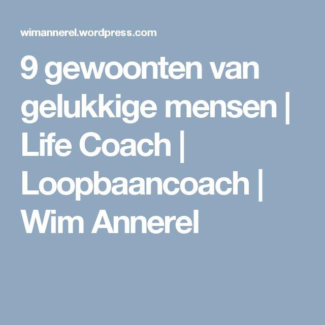 9 gewoonten van gelukkige mensen | Life Coach | Loopbaancoach | Wim Annerel