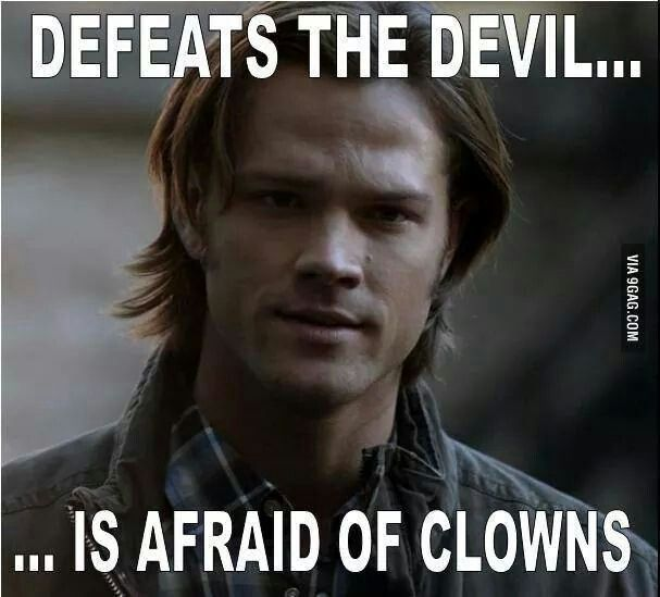 Sam Winchester – Everyone's got their weakness! Clowns are scary. Lucifer just wants to play.