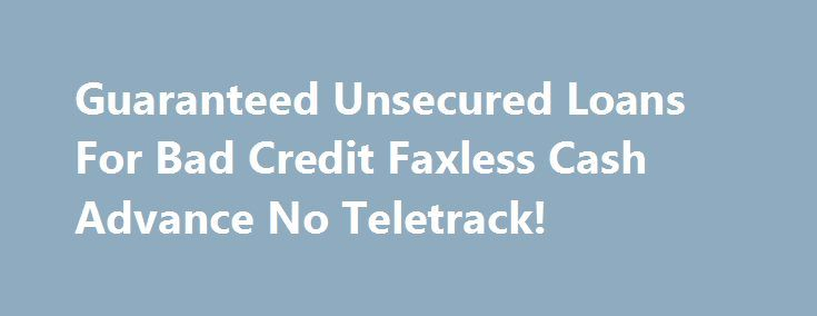 Guaranteed Unsecured Loans For Bad Credit Faxless Cash Advance No Teletrack! http://remmont.com/guaranteed-unsecured-loans-for-bad-credit-faxless-cash-advance-no-teletrack-2/  #unsecured loans for bad credit # [$] %3f6522ls%3dGuaranteed Unsecured Loans For Bad Credit Fast Cash Loans, Payday Loans. No Fax Cash Advance Remove Your Hassles %3f6522ls%3dGuaranteed Unsecured Loans For Bad Credit Guaranteed merchant cash advance is now a reality %3f6522ls%3dGuaranteed Unsecured Loans For Bad Credit…