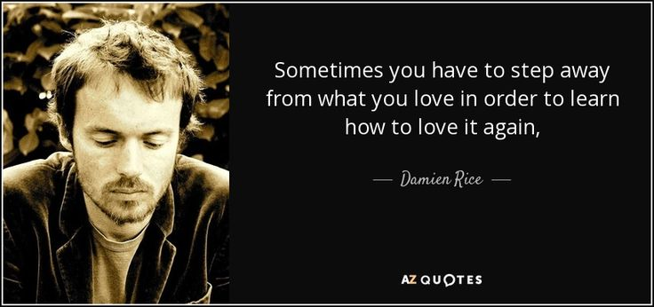 "Discover Damien Rice famous and rare quotes. Share Damien Rice quotations about writing, songs and feelings. ""Sometimes you have to step away from what..."""