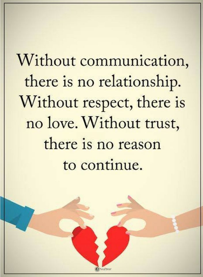 relationship quotes Without communication, there is no relationship. Without respect, there is no love. Without trust, there is no reason to continue.