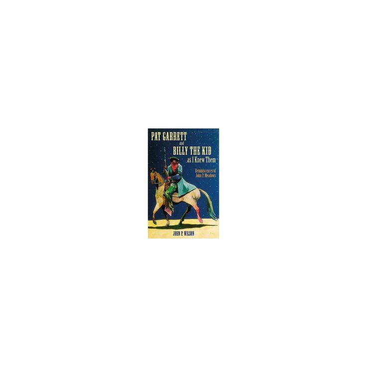Pat Garrett and Billy the Kid As I Knew Them : Reminiscences of John P. Meadows (Reprint) (Paperback)